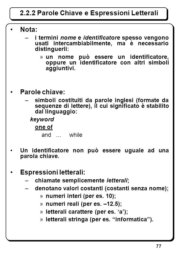 77 Nota: –i termini nome e identificatore spesso vengono usati intercambiabilmente, ma è necessario distinguerli: »un nome può essere un identificator