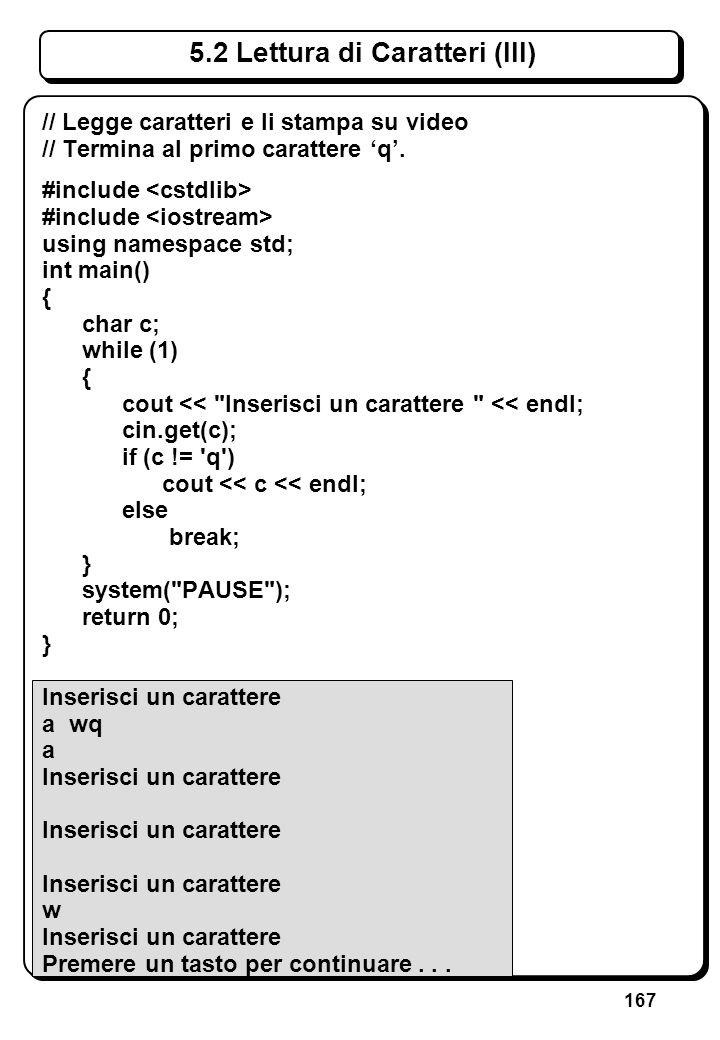 167 5.2 Lettura di Caratteri (III) // Legge caratteri e li stampa su video // Termina al primo carattere q. #include using namespace std; int main() {