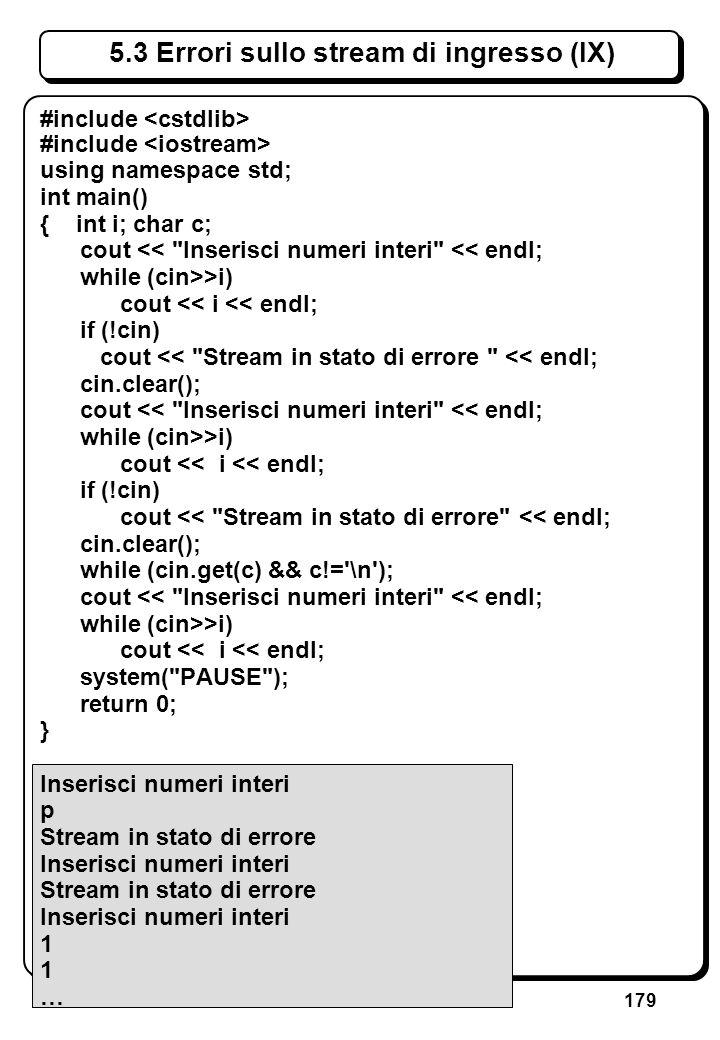 179 5.3 Errori sullo stream di ingresso (IX) #include using namespace std; int main() { int i; char c; cout <<