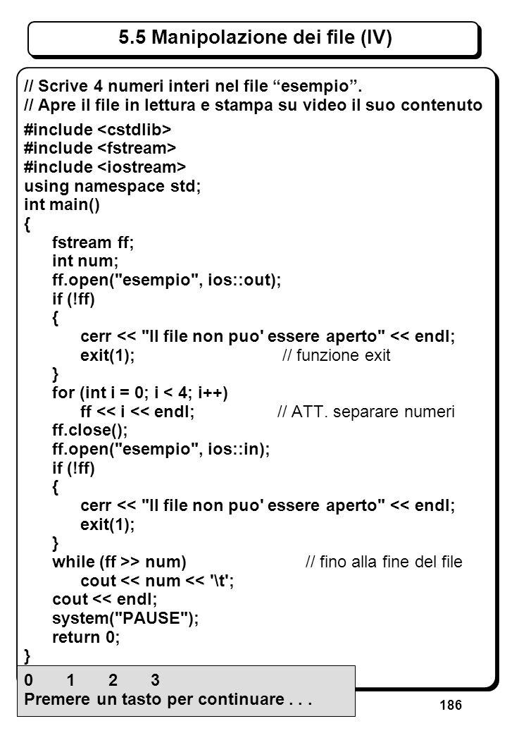186 5.5 Manipolazione dei file (IV) // Scrive 4 numeri interi nel file esempio. // Apre il file in lettura e stampa su video il suo contenuto #include