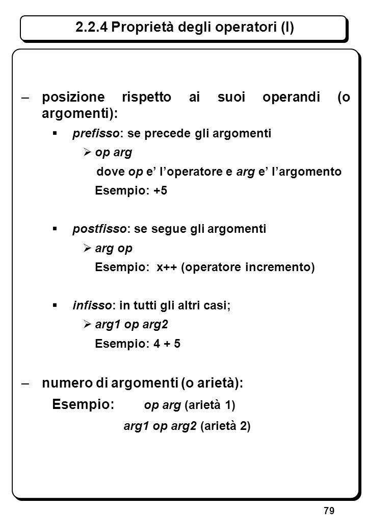 79 –posizione rispetto ai suoi operandi (o argomenti): prefisso: se precede gli argomenti op arg dove op e loperatore e arg e largomento Esempio: +5 p