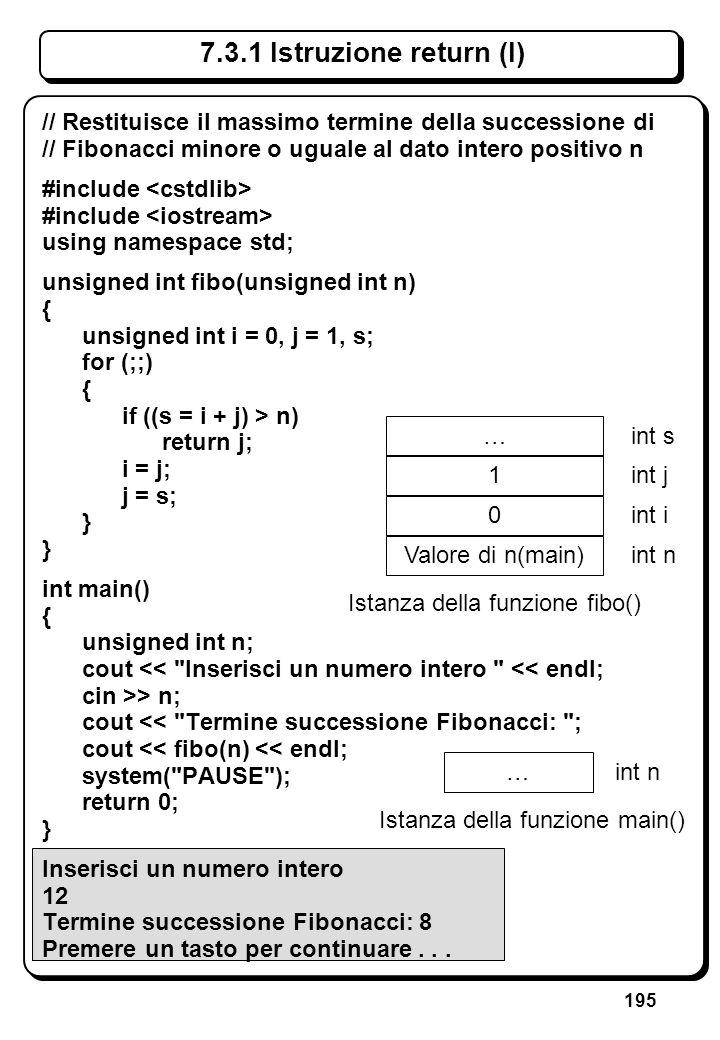 195 7.3.1 Istruzione return (I) // Restituisce il massimo termine della successione di // Fibonacci minore o uguale al dato intero positivo n #include