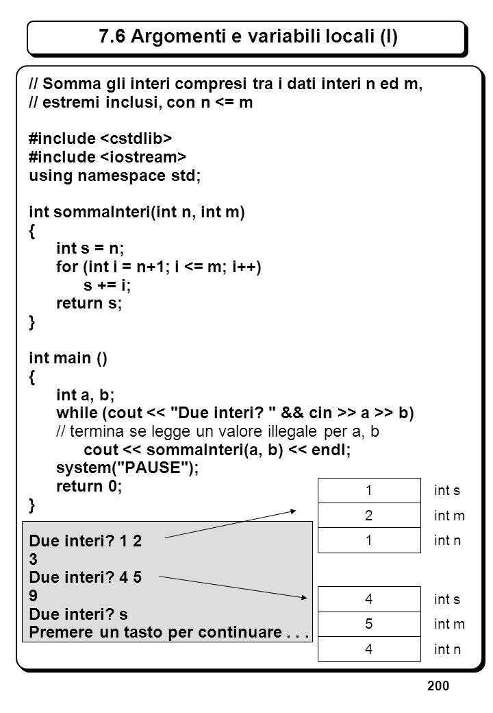 200 7.6 Argomenti e variabili locali (I) // Somma gli interi compresi tra i dati interi n ed m, // estremi inclusi, con n <= m #include using namespac
