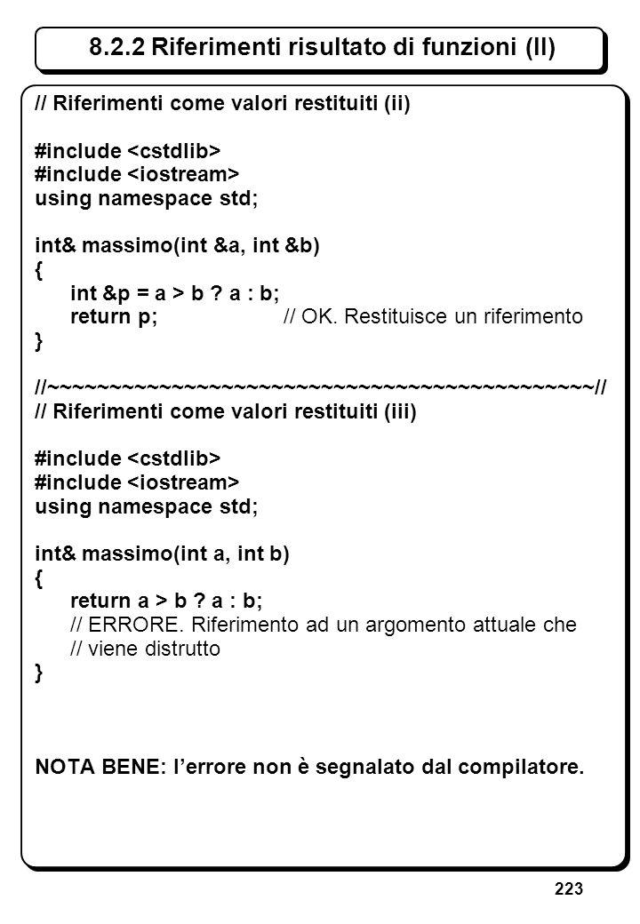 223 8.2.2 Riferimenti risultato di funzioni (II) // Riferimenti come valori restituiti (ii) #include using namespace std; int& massimo(int &a, int &b)