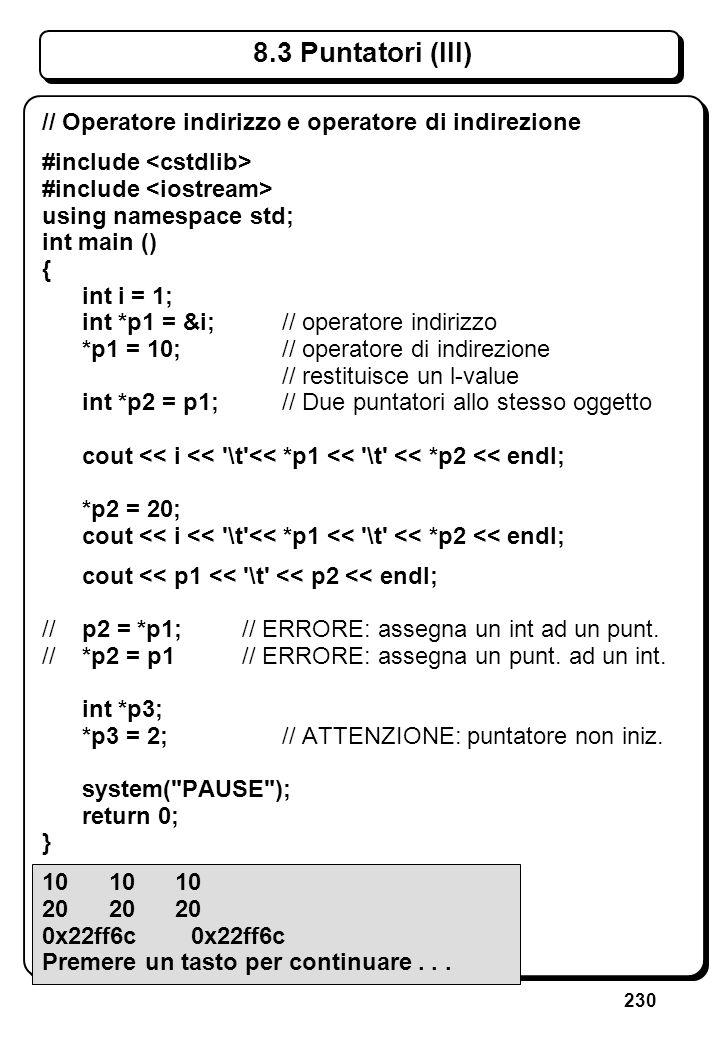 230 8.3 Puntatori (III) // Operatore indirizzo e operatore di indirezione #include using namespace std; int main () { int i = 1; int *p1 = &i; // oper