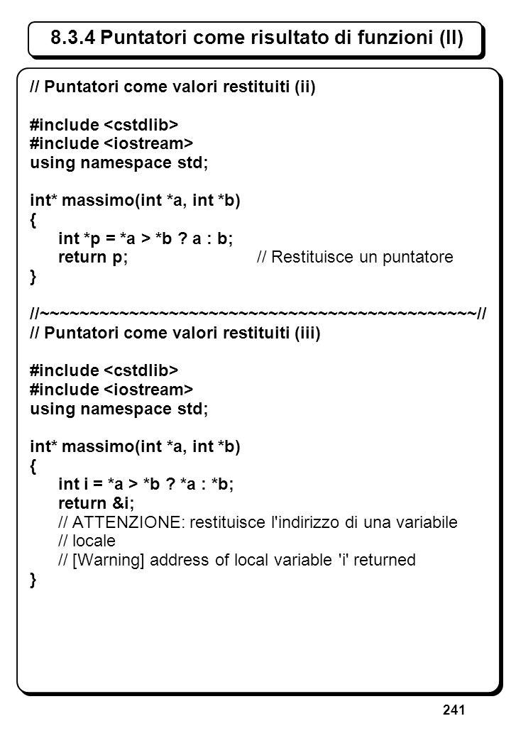 241 8.3.4 Puntatori come risultato di funzioni (II) // Puntatori come valori restituiti (ii) #include using namespace std; int* massimo(int *a, int *b