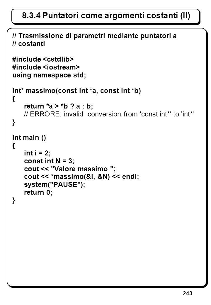 243 8.3.4 Puntatori come argomenti costanti (II) // Trasmissione di parametri mediante puntatori a // costanti #include using namespace std; int* mass