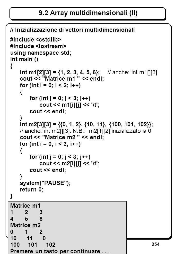 254 9.2 Array multidimensionali (II) // Inizializzazione di vettori multidimensionali #include using namespace std; int main () { int m1[2][3] = {1, 2