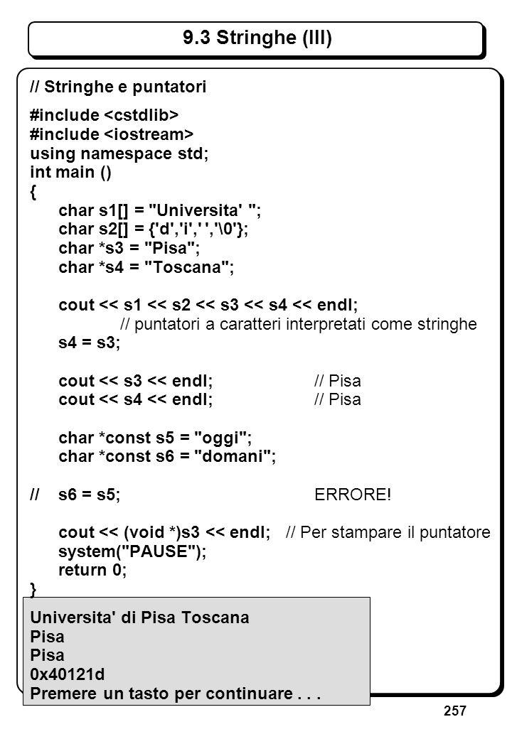 257 9.3 Stringhe (III) // Stringhe e puntatori #include using namespace std; int main () { char s1[] =