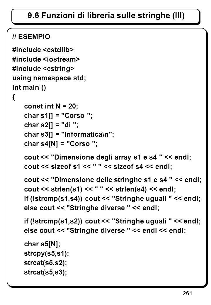 261 9.6 Funzioni di libreria sulle stringhe (III) // ESEMPIO #include using namespace std; int main () { const int N = 20; char s1[] =