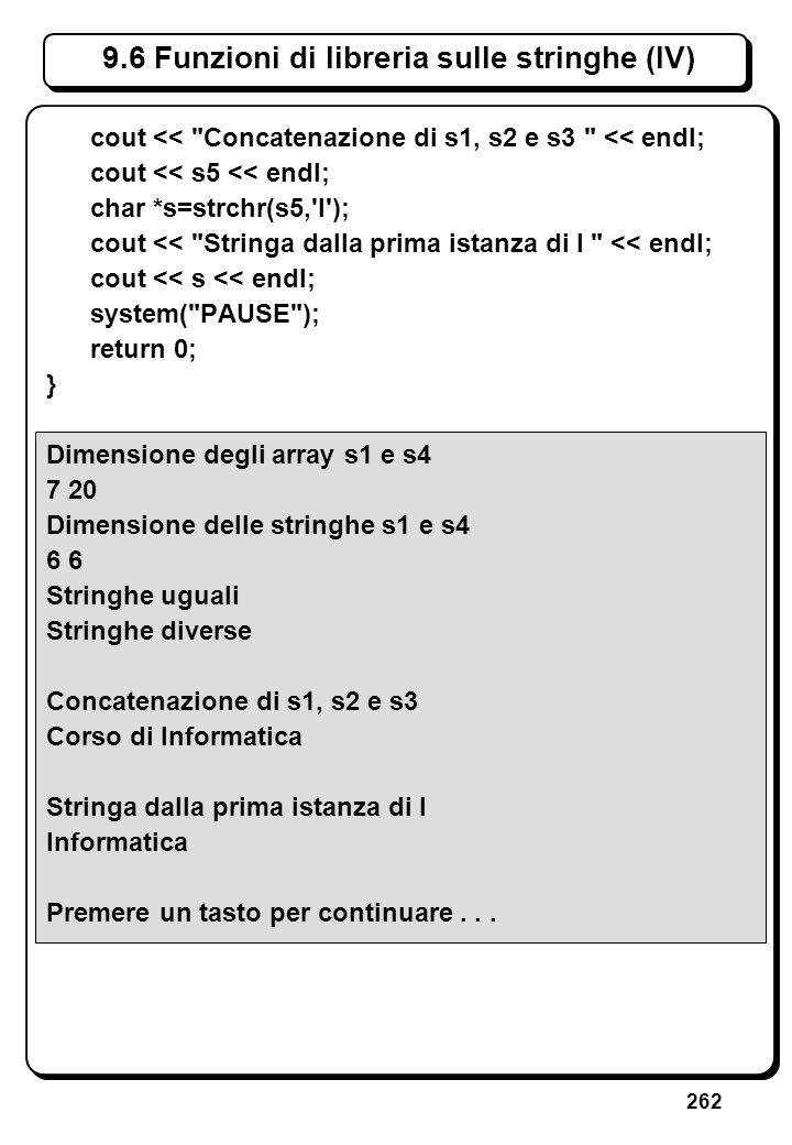 262 9.6 Funzioni di libreria sulle stringhe (IV) cout <<