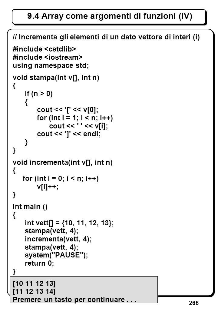 266 9.4 Array come argomenti di funzioni (IV) // Incrementa gli elementi di un dato vettore di interi (i) #include using namespace std; void stampa(in