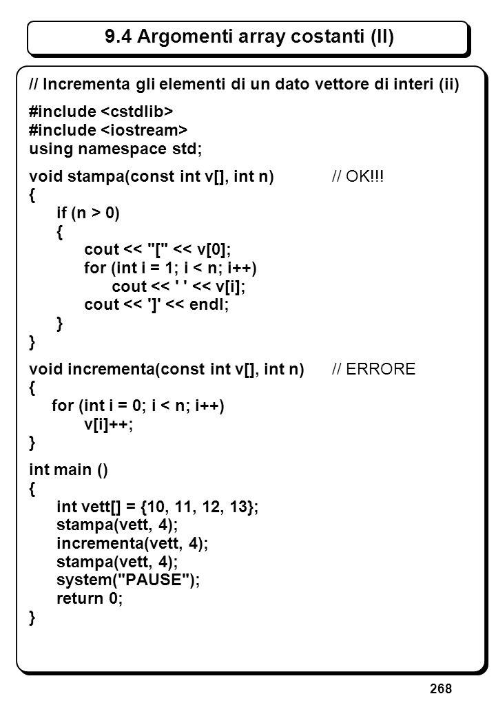 268 9.4 Argomenti array costanti (II) // Incrementa gli elementi di un dato vettore di interi (ii) #include using namespace std; void stampa(const int