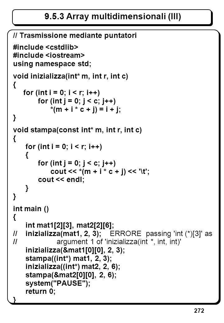 272 9.5.3 Array multidimensionali (III) // Trasmissione mediante puntatori #include using namespace std; void inizializza(int* m, int r, int c) { for