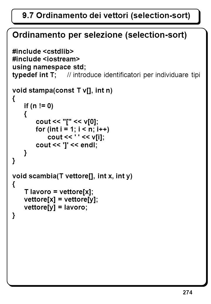 274 9.7 Ordinamento dei vettori (selection-sort) Ordinamento per selezione (selection-sort) #include using namespace std; typedef int T; // introduce