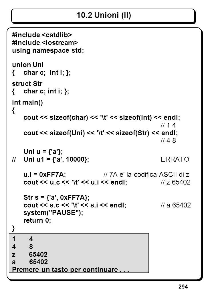 294 10.2 Unioni (II) #include using namespace std; union Uni {char c; int i; }; struct Str {char c; int i; }; int main() { cout << sizeof(char) << '\t