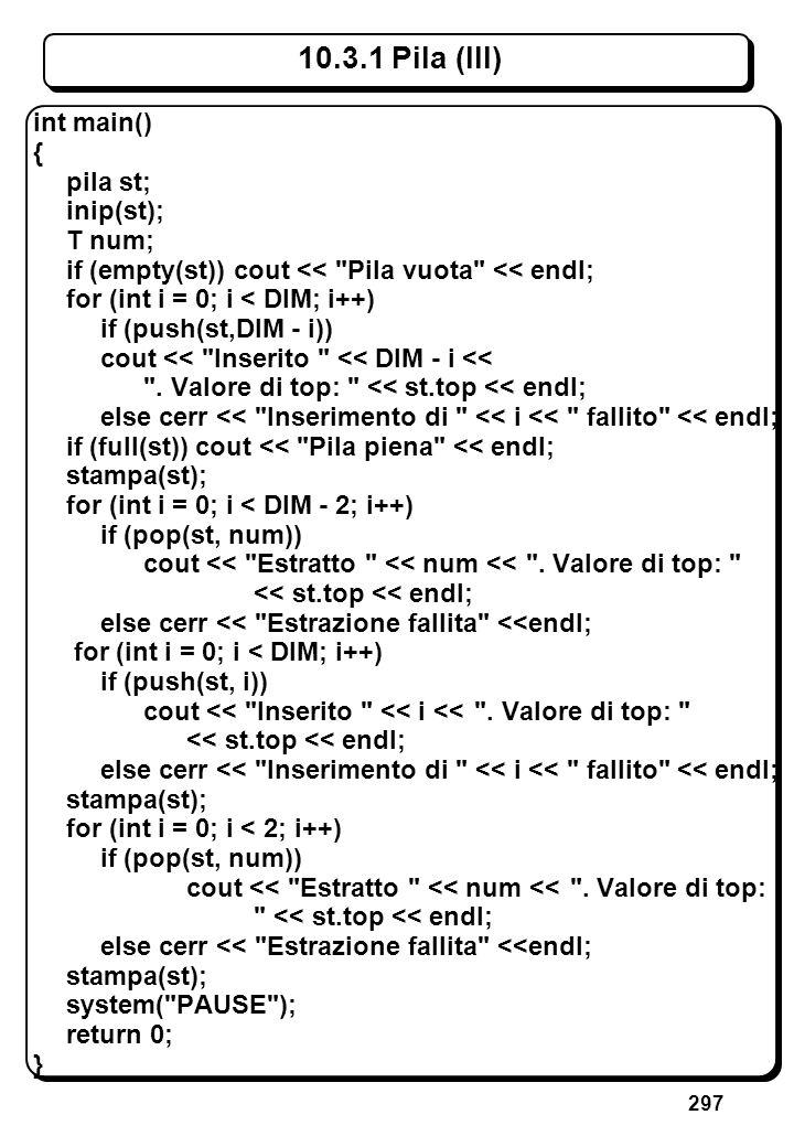 297 10.3.1 Pila (III) int main() { pila st; inip(st); T num; if (empty(st)) cout <<
