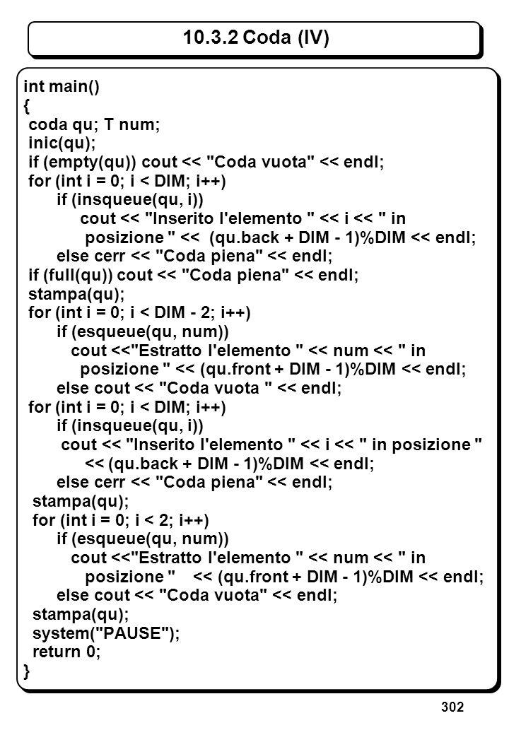 302 10.3.2 Coda (IV) int main() { coda qu; T num; inic(qu); if (empty(qu)) cout <<