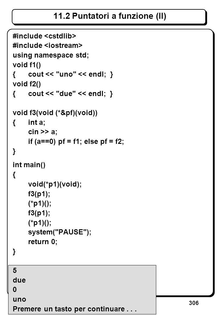 306 11.2 Puntatori a funzione (II) #include using namespace std; void f1() { cout <<