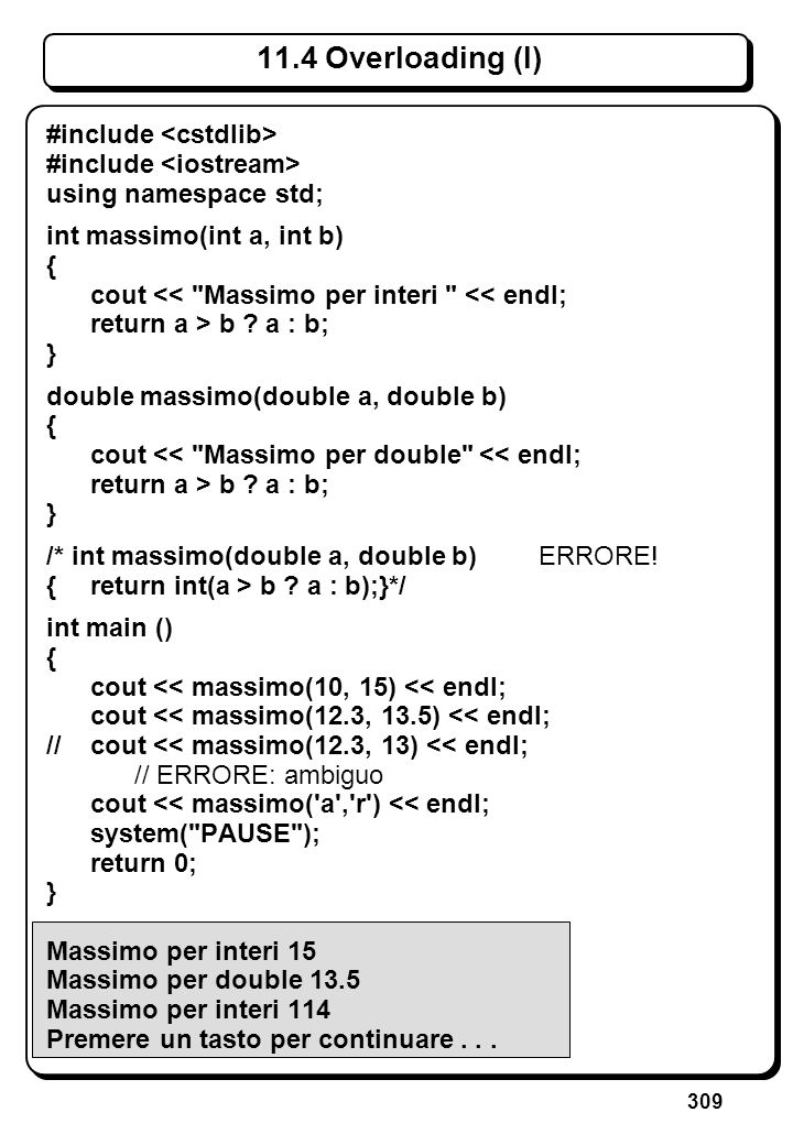 309 11.4 Overloading (I) #include using namespace std; int massimo(int a, int b) { cout <<