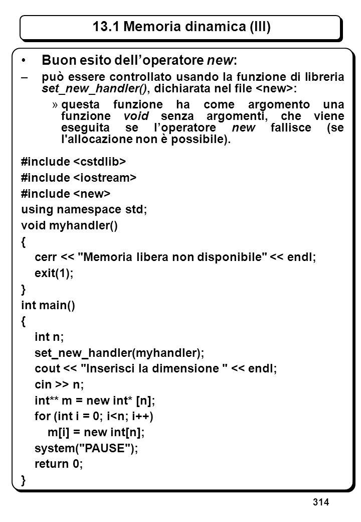 314 Buon esito delloperatore new: –può essere controllato usando la funzione di libreria set_new_handler(), dichiarata nel file : »questa funzione ha