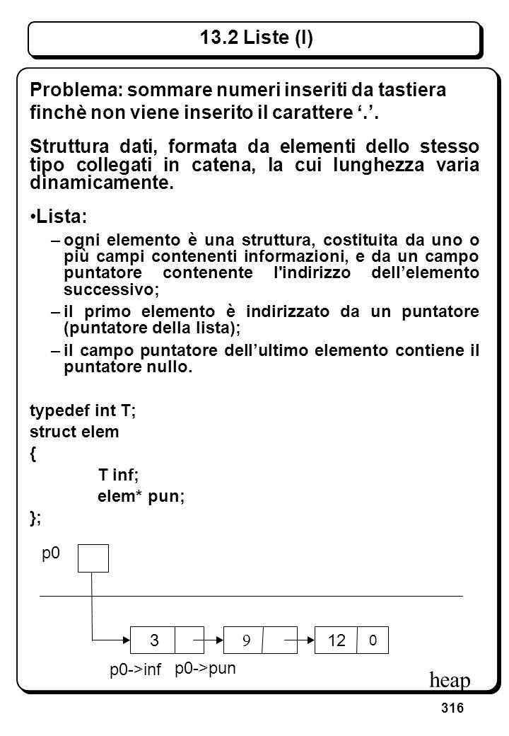 316 13.2 Liste (I) Problema: sommare numeri inseriti da tastiera finchè non viene inserito il carattere.. Struttura dati, formata da elementi dello st