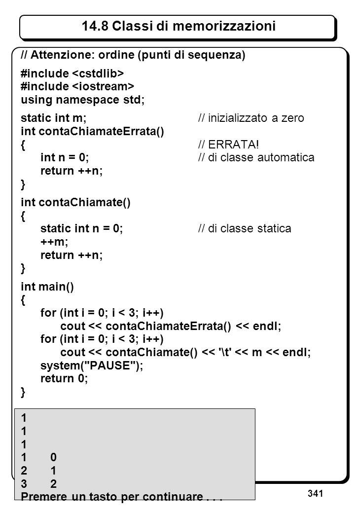 341 14.8 Classi di memorizzazioni // Attenzione: ordine (punti di sequenza) #include using namespace std; static int m; // inizializzato a zero int co