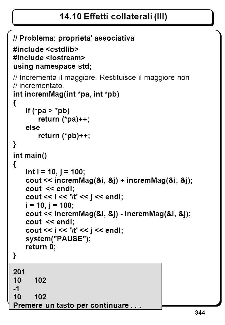 344 14.10 Effetti collaterali (III) // Problema: proprieta' associativa #include using namespace std; // Incrementa il maggiore. Restituisce il maggio