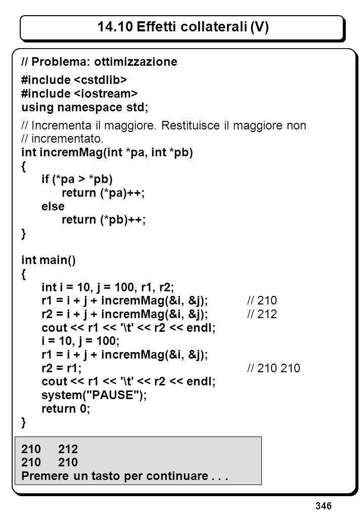 346 14.10 Effetti collaterali (V) // Problema: ottimizzazione #include using namespace std; // Incrementa il maggiore. Restituisce il maggiore non //
