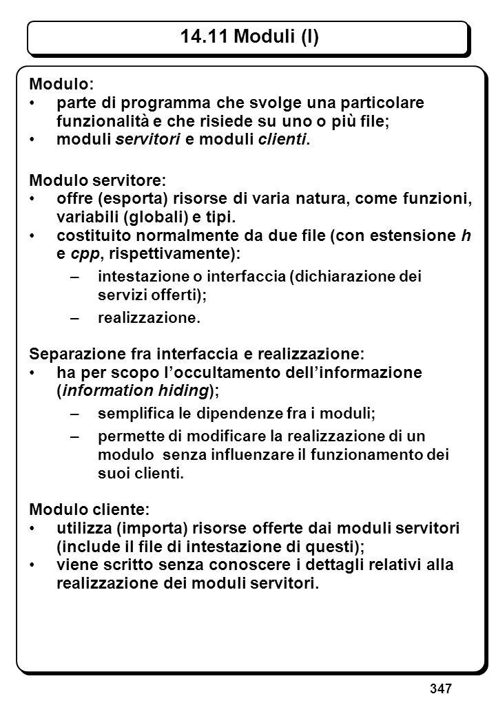347 14.11 Moduli (I) Modulo: parte di programma che svolge una particolare funzionalità e che risiede su uno o più file; moduli servitori e moduli cli