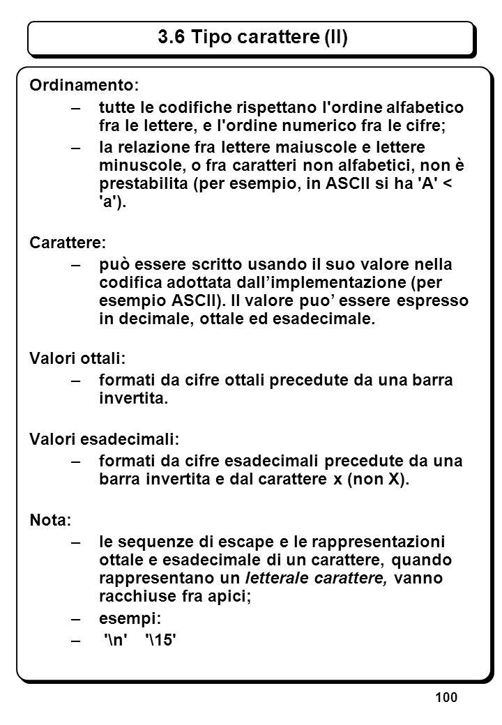 100 3.6 Tipo carattere (II) Ordinamento: –tutte le codifiche rispettano l'ordine alfabetico fra le lettere, e l'ordine numerico fra le cifre; –la rela