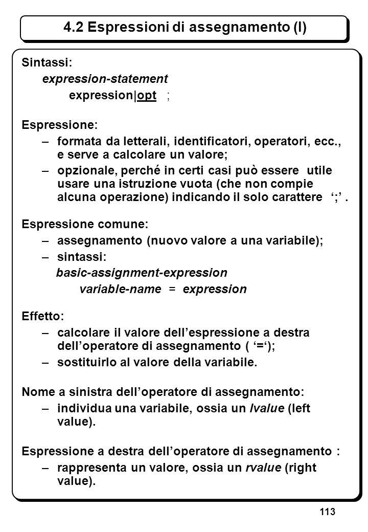 113 4.2 Espressioni di assegnamento (I) Sintassi: expression-statement expression|opt ; Espressione: –formata da letterali, identificatori, operatori,