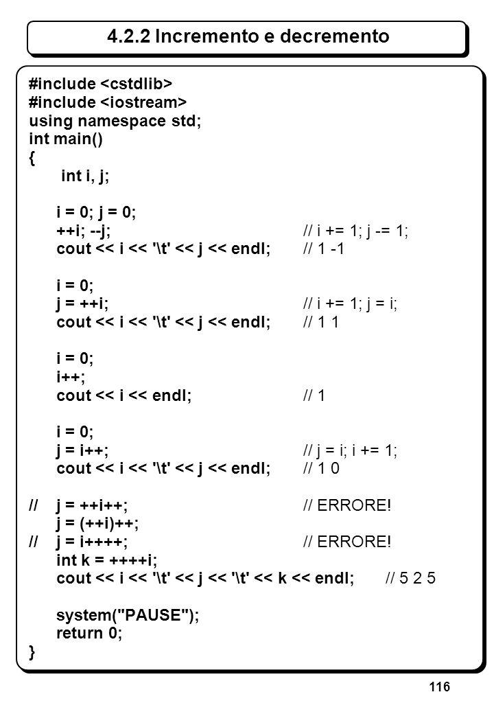 116 4.2.2 Incremento e decremento #include using namespace std; int main() { int i, j; i = 0; j = 0; ++i; --j;// i += 1; j -= 1; cout << i << '\t' <<