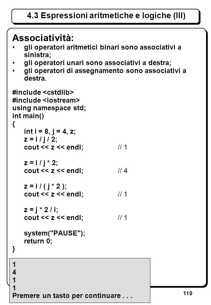 119 4.3 Espressioni aritmetiche e logiche (III) Associatività: gli operatori aritmetici binari sono associativi a sinistra; gli operatori unari sono a