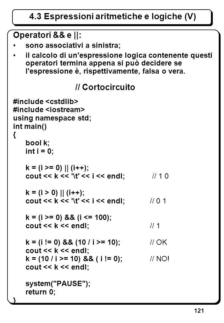 121 4.3 Espressioni aritmetiche e logiche (V) Operatori && e ||: sono associativi a sinistra; il calcolo di un'espressione logica contenente questi op
