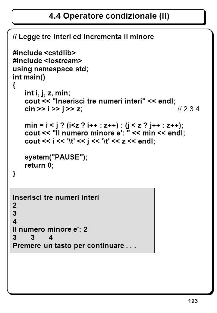 123 4.4 Operatore condizionale (II) // Legge tre interi ed incrementa il minore #include using namespace std; int main() { int i, j, z, min; cout <<