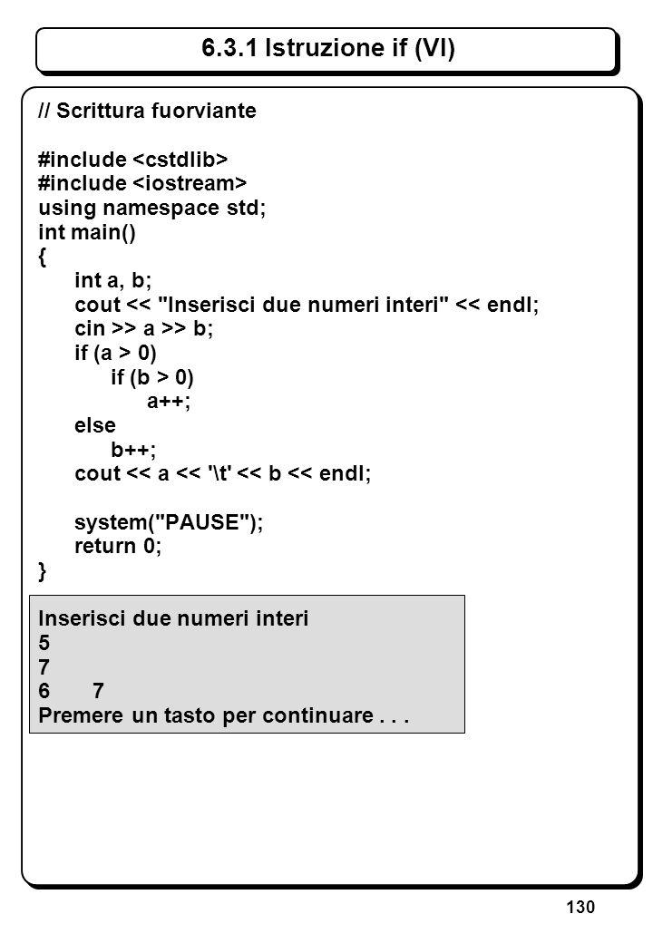 130 6.3.1 Istruzione if (VI) // Scrittura fuorviante #include using namespace std; int main() { int a, b; cout <<