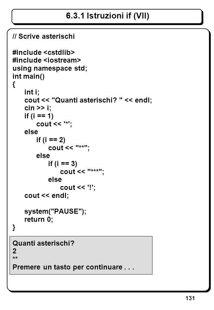 131 6.3.1 Istruzioni if (VII) // Scrive asterischi #include using namespace std; int main() { int i; cout <<