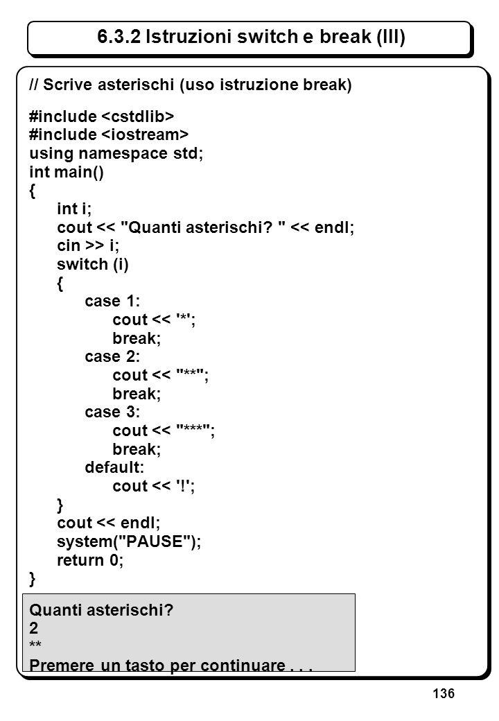 136 6.3.2 Istruzioni switch e break (III) // Scrive asterischi (uso istruzione break) #include using namespace std; int main() { int i; cout <<