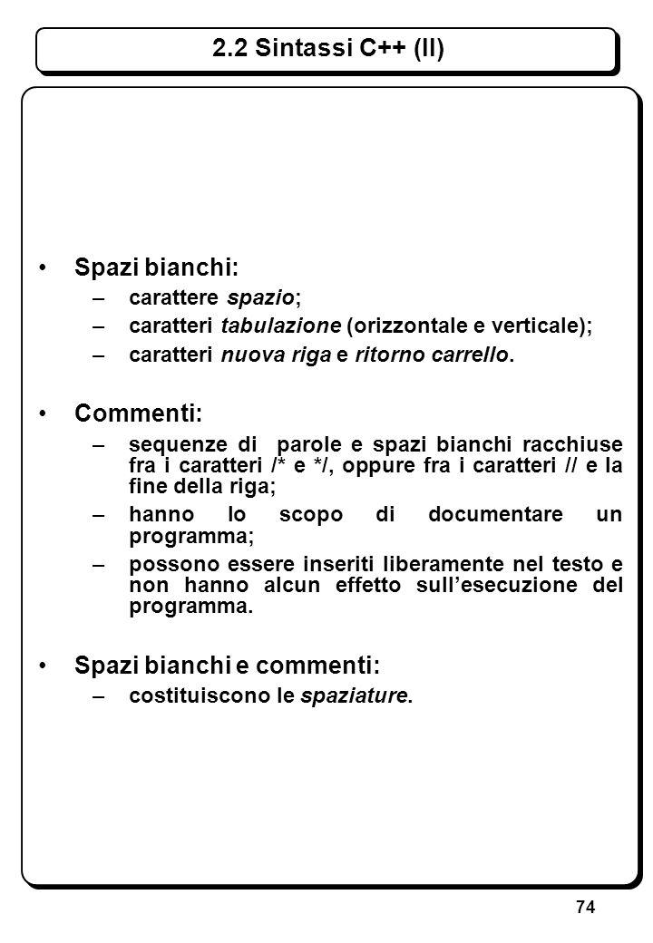 74 Spazi bianchi: –carattere spazio; –caratteri tabulazione (orizzontale e verticale); –caratteri nuova riga e ritorno carrello. Commenti: –sequenze d