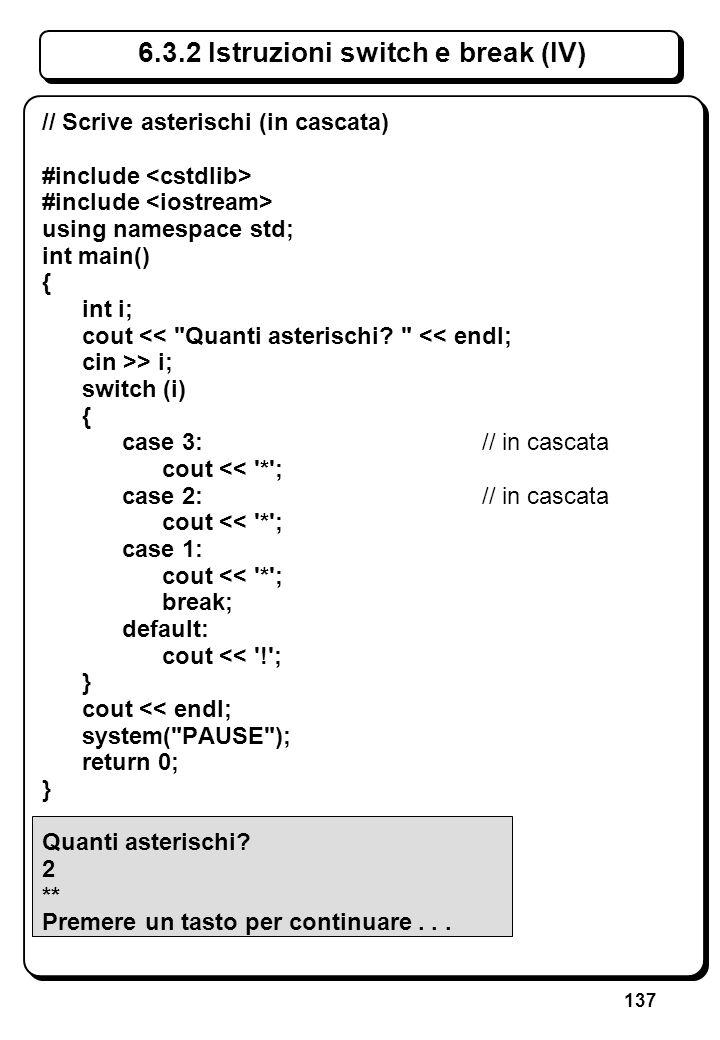 137 6.3.2 Istruzioni switch e break (IV) // Scrive asterischi (in cascata) #include using namespace std; int main() { int i; cout <<