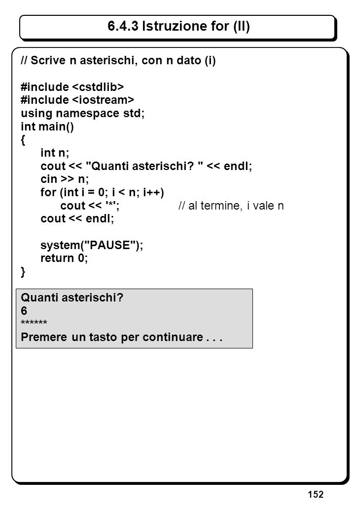 152 6.4.3 Istruzione for (II) // Scrive n asterischi, con n dato (i) #include using namespace std; int main() { int n; cout <<