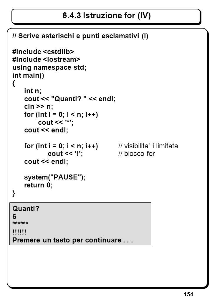 154 6.4.3 Istruzione for (IV) // Scrive asterischi e punti esclamativi (I) #include using namespace std; int main() { int n; cout <<