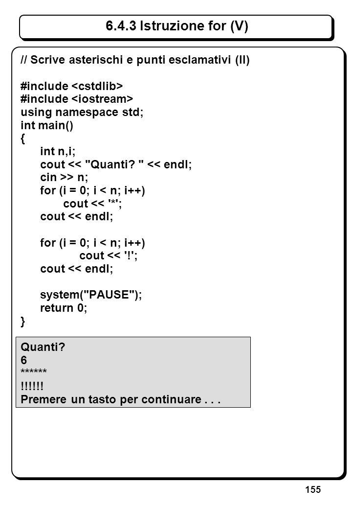 155 6.4.3 Istruzione for (V) // Scrive asterischi e punti esclamativi (II) #include using namespace std; int main() { int n,i; cout <<