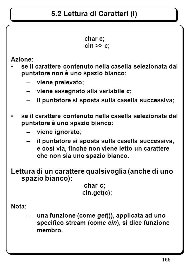 165 5.2 Lettura di Caratteri (I) char c; cin >> c; Azione: se il carattere contenuto nella casella selezionata dal puntatore non è uno spazio bianco: