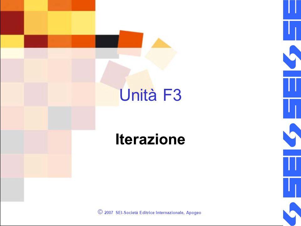 © 2007 SEI-Società Editrice Internazionale, Apogeo Unità F3 Iterazione