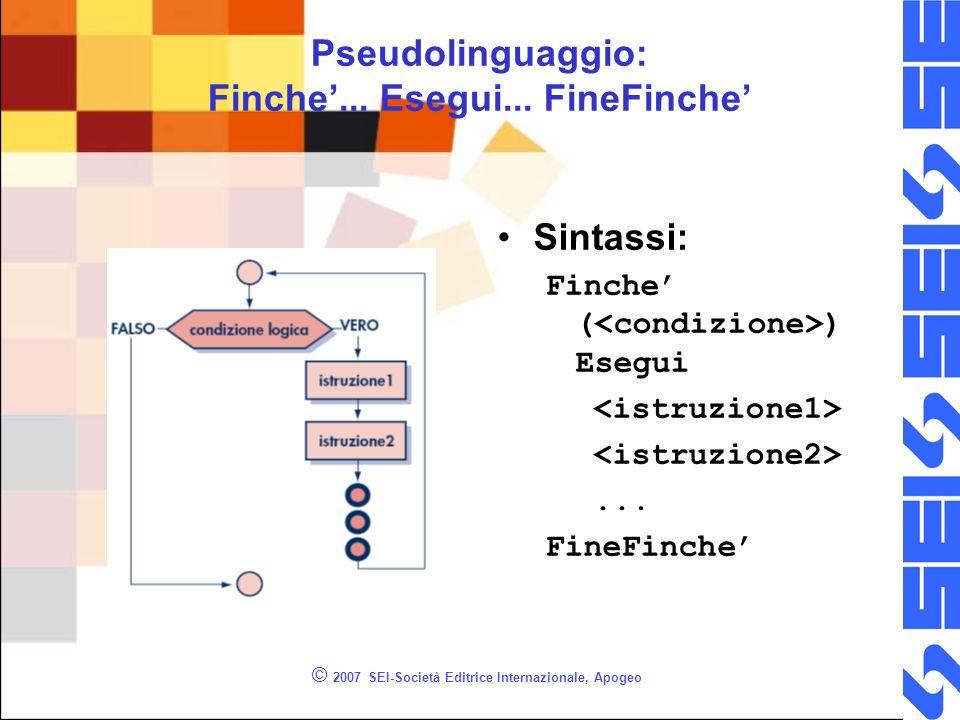 © 2007 SEI-Società Editrice Internazionale, Apogeo Pseudolinguaggio: Finche...