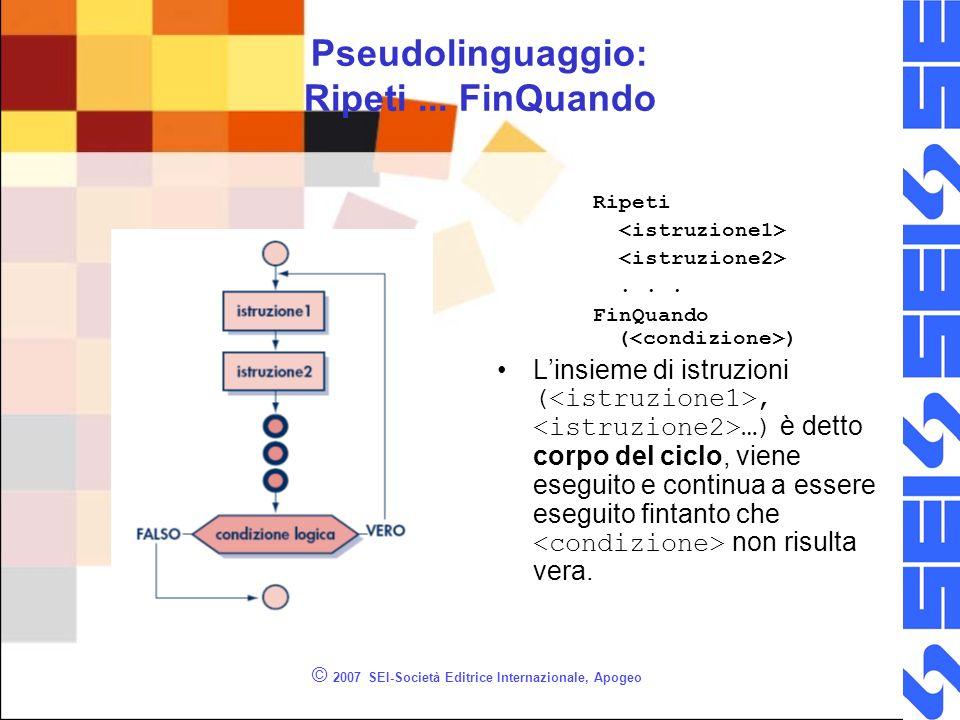 © 2007 SEI-Società Editrice Internazionale, Apogeo Il ciclo do … while Sintassi: do while ( ); Listruzione continua a essere eseguita fintanto che risulta vera.