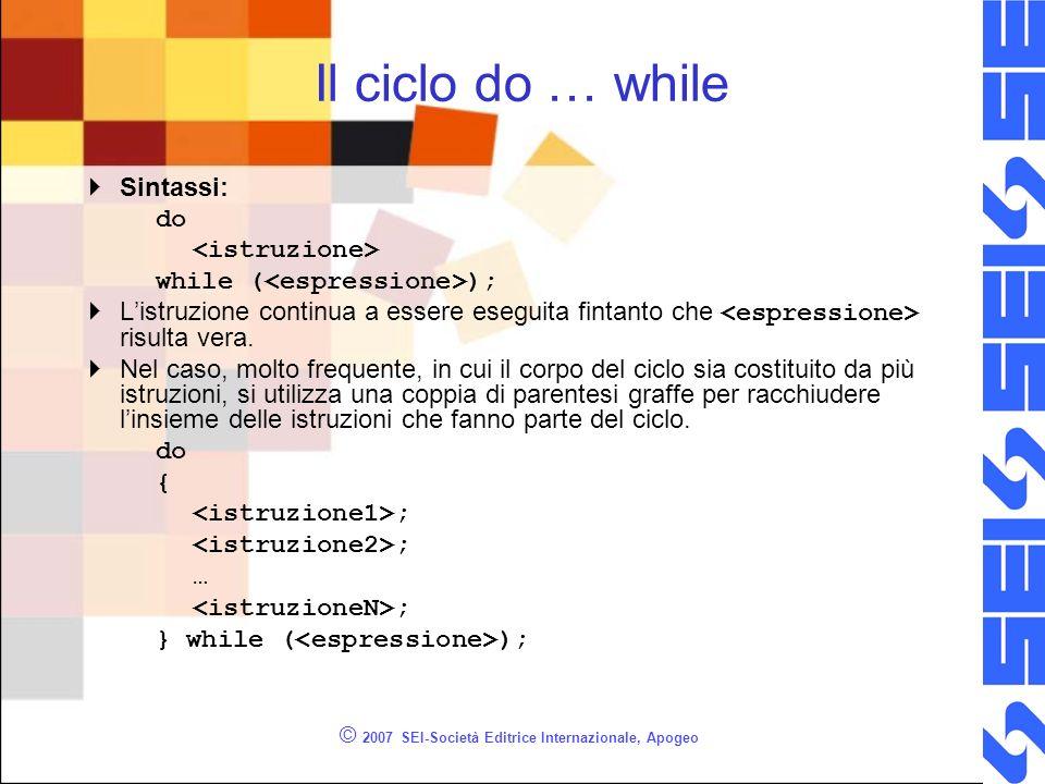 Esempio while - 2 /* * Richiede in input un valore intero pari * poi lo visualizza */ #include using namespace std; int main() { int valore; cout<< Inserisci un numero pari ; cin>>valore; while ((valore%2)!=0) { cout<<Il numero inserito non e pari.