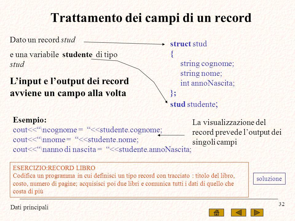 Dati principali 32 struct stud { string cognome; string nome; int annoNascita; }; stud studente ; Esempio: cout<<\ncognome = <<studente.cognome; cout<